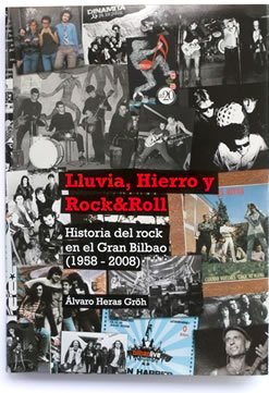 Lluvia, Hierro y Rock&Roll:Historia del rock en el Gran Bilbao(1958-2008)